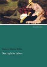 Rilke, Rainer Maria Das tgliche Leben