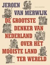 Jeroen van Merwijk De grootste denker van Nederland over het mooiste land ter wereld