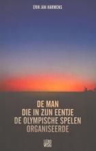 Erik Jan  Harmens De man die in zijn eentje de Olympische Spelen organiseerde