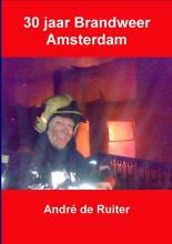 Andre de Ruiter 30 jaar brandweer Amsterdam