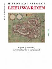Meindert  Schroor Historical Atlas of Leeuwarden.  Capital of Friesland, European Capital of Culture 2018