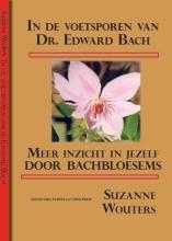 Suzanne  Wouters In de voetsporen van dr. Edward Bach