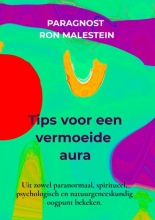 Paragnost Ron Malestein , Tips voor een vermoeide aura