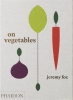,On Vegetables: Modern Recipes for the Home Kitchen