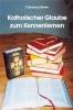 Gerwe, Bernhard,Katholischer Glaube zum Kennenlernen