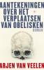 <b>Arjen Van Veelen</b>,Aantekeningen over het verplaatsen van obelisken