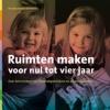<b>Ed  Hoekstra, Ine van Liempd</b>,Ruimten maken voor nul tot vier jaar