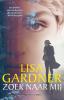 Lisa  Gardner ,Zoek naar mij