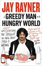 Jay Rayner A Greedy Man in a Hungry World