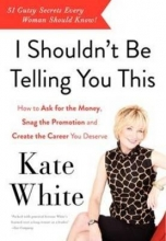 White, Kate I Shouldn`t Be Telling You This