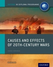 Smith, David Causes and Effects of 20th Century Wars: IB History Course Book: Oxford IB Diploma Programme