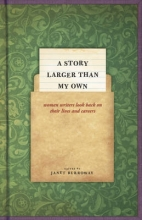 Burroway, Janet A Story Larger than My Own - Women Writers Look Back on their Lives and Careers