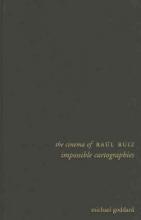 Goddard, Michael The Cinema of Raúl Ruiz - Impossible Cartographies