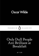Wilde, Oscar Only Dull People Are Brilliant at Breakfast