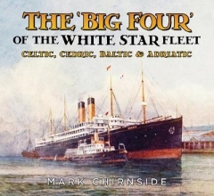 Mark Chirnside The `Big Four` of the White Star Fleet