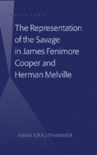Krauthammer, Anna The Representation of the Savage in James Fenimore Cooper and Herman Melville