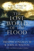 Tremper Longman III,   John H Walton The Lost World of the Flood
