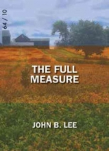 Lee, John B. The Full Measure