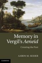 Seider, Aaron M Memory in Vergil`s Aeneid