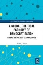 Alison J. (University of Sussex, UK) Ayers A Global Political Economy of Democratisation