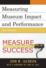 Jacobsen, John W. Measuring Museum Impact and Performance
