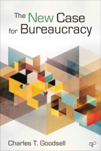 Charles T. Goodsell The New Case for Bureaucracy