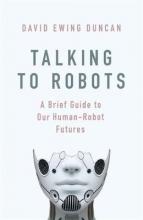 David Ewing Duncan Talking to Robots