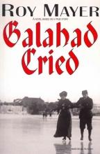 Mayer, Roy Galahad Cried