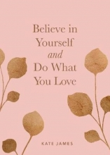 Kate James Believe in Yourself and Do What You Love