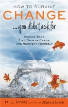 M. J. Ryan How to Survive Change... You Didn`t Ask for