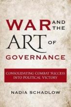 Schadlow, Nadia War and the Art of Governance