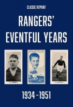 Michael Robinson , Classic Reprint : Rangers` Eventful Years 1934 to 1951