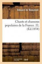 Collectif Chants Et Chansons Populaires de la France. [i].(Éd.1854)