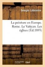 Lafenestre, Georges Edouard La Peinture En Europe, Catalogues Raisonnes. Rome. Le Vatican. Les Eglises