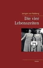 Rehberg, Juergen von Die vier Lebenszeiten
