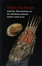 Wim  Hofman Koning Wikkepokluk de merkwaardige zoekt een rijk