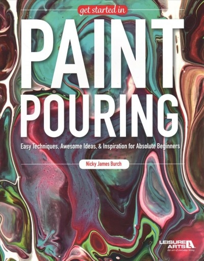 Nicky James Burch,Get Started in Paint Pouring