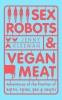 <b>Kleeman Jenny</b>,Sex Robots & Vegan Meat