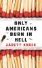Kobek Jared, Only Americans Burn in Hell