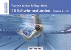 Junker, Pamela,   Behr, Birgit, 10 Schwimmstunden (Klasse 5-13)