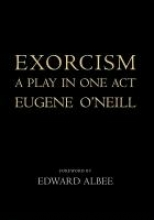 O`neill, Eugene Exorcism - A Play in One Act