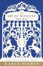 Piercy, Marge The Art of Blessing the Day