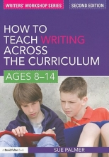 Sue Palmer How to Teach Writing Across the Curriculum: Ages 8-14