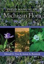 Anton A. Reznicek,   Edward G. Voss,   Herbarium University Field Manual of Michigan Flora