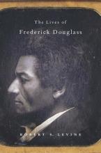 Levine, Robert S. The Lives of Frederick Douglass
