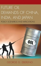 George G. Eberling Future Oil Demands of China, India, and Japan