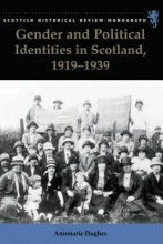 Hughes, Annmarie Gender and Political Identities in Scotland, 1919-1939