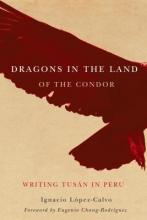 Lopez-Calvo, Ignacio Dragons in the Land of the Condor