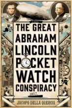 Della Quercia, Jacopo The Great Abraham Lincoln Pocket Watch Conspiracy