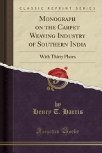 Harris, Henry T. Monograph on the Carpet Weaving Industry of Southern India